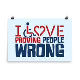I Love Proving People Wrong (Poster Various Sizes)