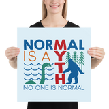 Normal is a Myth (Bigfoot & Loch Ness Monster) Poster