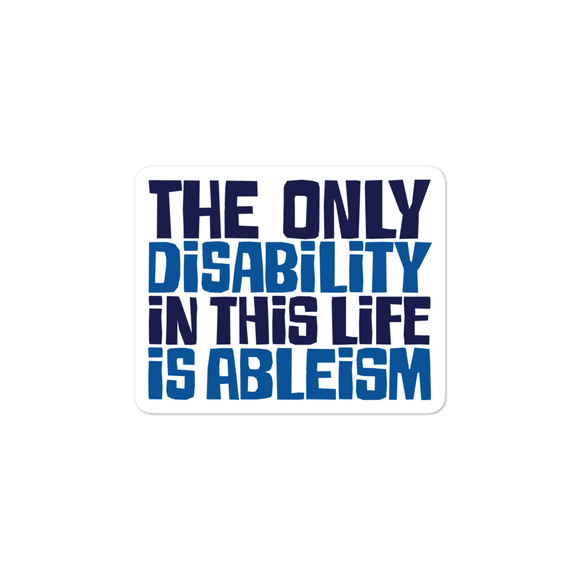 sticker The only disability in this life is a ableism ableist disability rights discrimination prejudice, disability special needs awareness diversity wheelchair inclusion