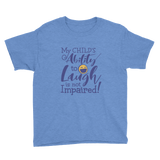 My Child's Ability to Laugh is Not Impaired! (Youth Sized Adult Shirt for Little People)