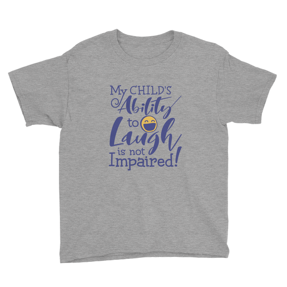 youth Shirt My Child's Ability to Laugh is Not Impaired! special needs parent mom mother dad quality of life disabilities disabled wheelchair