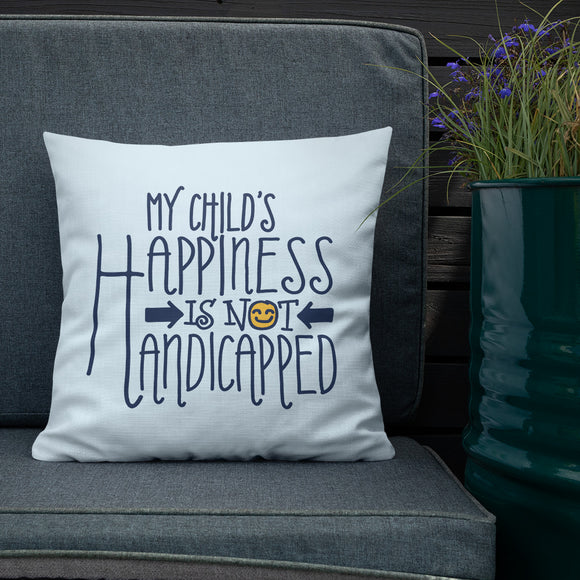 pillow My Child's Happiness is Not Handicapped special needs parent parenting mom dad mother father disability disabled disabilities wheelchair