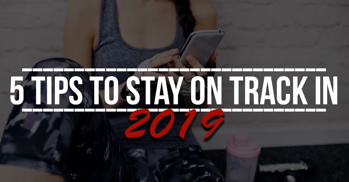 5 Tips to Stay on Track in 2019