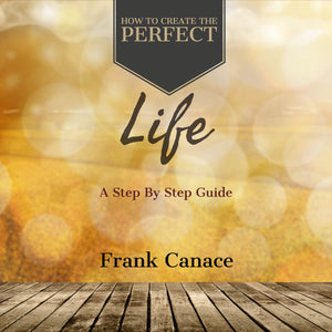 How To Create A Perfect Life