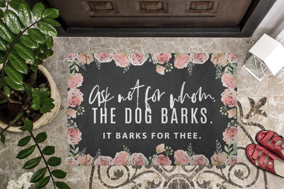 """Ask not for whom the dog barks"" Doormat - The Home Retreat Store"