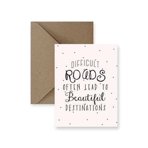 ImPaper, Difficult Roads Lead To Beautiful Destinations Greeting Card