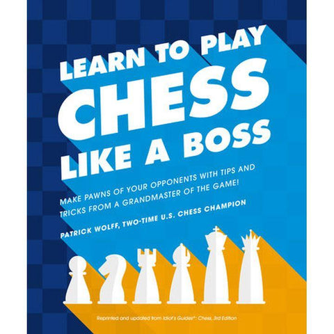 Learn to Play Chess Like a Boss by P. Wolff (PB, pp. 400)