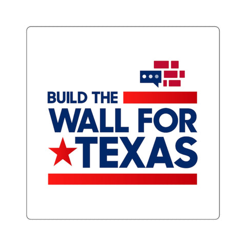 Image of Build The Wall For Texas Square Stickers