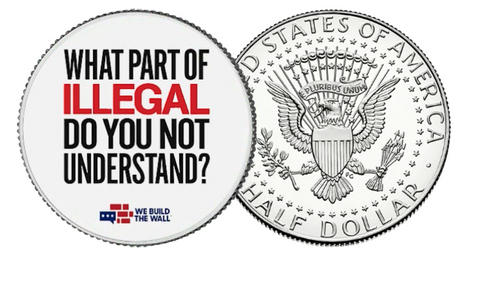 What Part Of ILLEGAL Do You Not Understand? Half Dollar