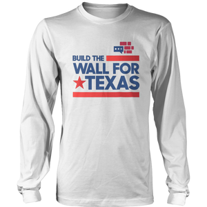 Build The Wall For Texas Long Sleeve Shirt