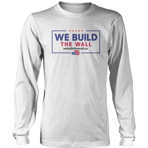 We Build The Wall Trump Style Long Sleeve Shirt