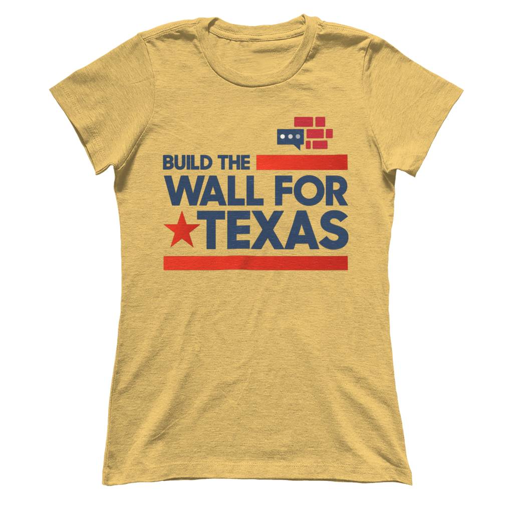 "Womens Boyfriend ""We Build the Wall for Texas"""