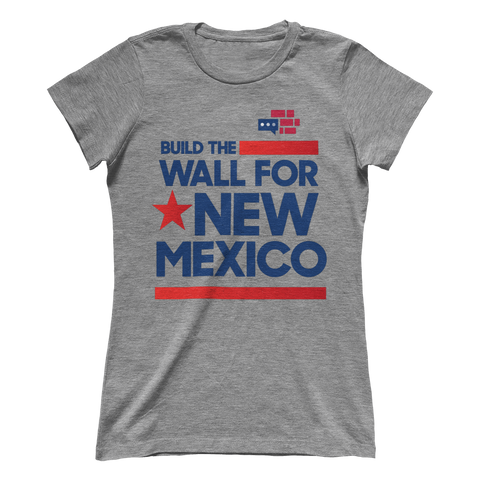 "Image of Women's Boyfriend ""Build the Wall for New Mexico"""