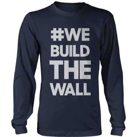 Image of #WE BUILD THE WALL Long Sleeve Shirt