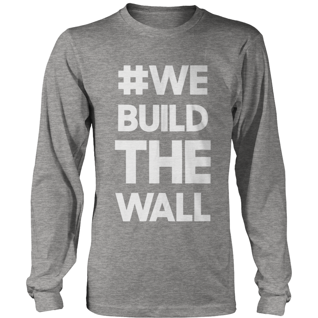 #WE BUILD THE WALL Long Sleeve Shirt