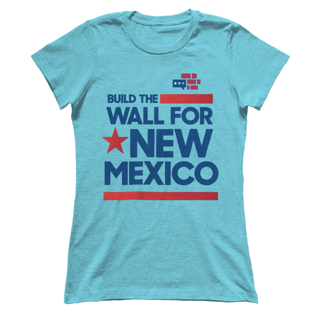 "Women's Boyfriend ""Build the Wall for New Mexico"""