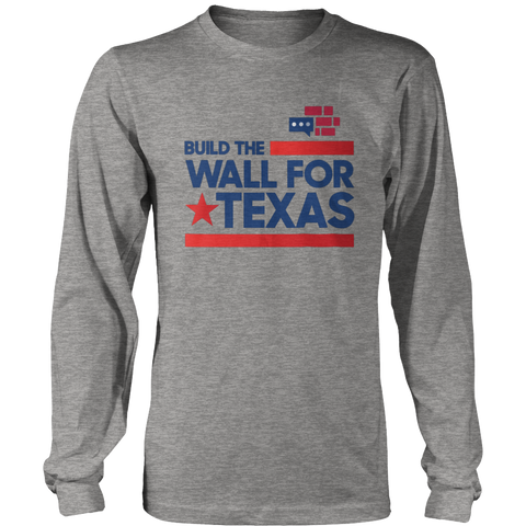 Image of Build The Wall For Texas Long Sleeve Shirt