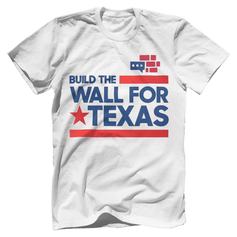 Image of Build The Wall For Texas T-Shirt