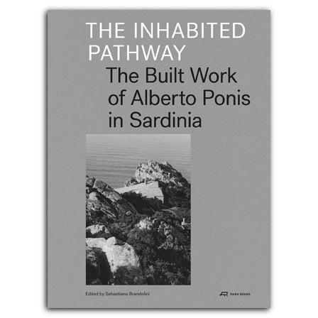 The Inhabited Pathway: The Built Work of Alberto Ponis in Sardinia