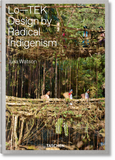 Julia Watson. Lo-TEK. Design by Radical Indigenism