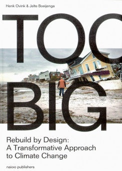 Too Big, Rebuild By Design: A Transformative Response To Climate Change