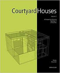 Courtyard Houses Volume 1 Residential Building Types