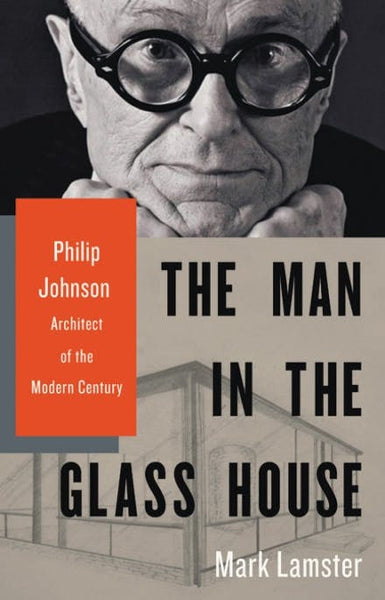 Man in the Glass House : Philip Johnson  Architect of the Modern Century