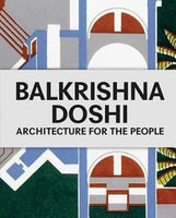Balkrishna Doshi : Architecture for the People