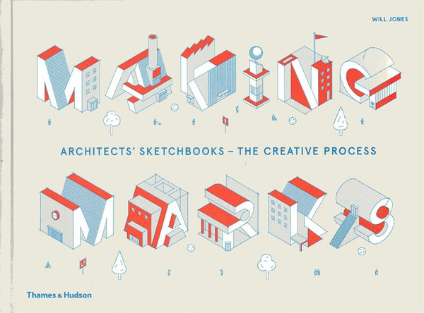 Making Marks: Architects' Sketchbooks - The Creative Process
