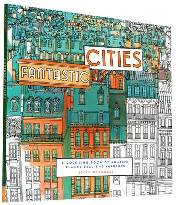 Fantastic Cities: A Colouring Book of Amazing Places Real and Imagined