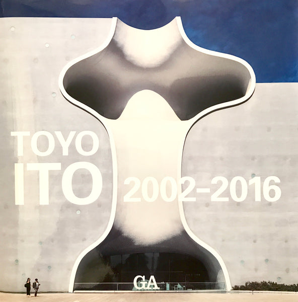 GA Architect: Toyo Ito 2002-2016 Vol. 2