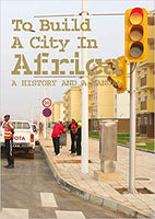 To Build A City In Africa - A History And A Manual