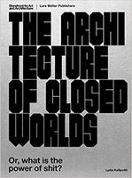 Architecture of Closed Worlds: Or, What Is the Power of Shit?