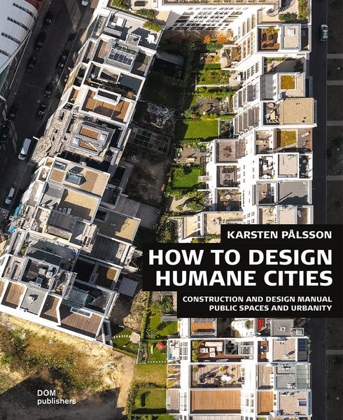 Public Spaces and Urbanity: How to Design Humane Cities