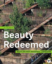 Beauty Redeemed: Recycling Post-Industrial Landscapes