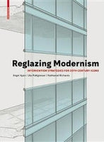 Reglazing Modernism Intervention Strategies for the 20th Century Icons