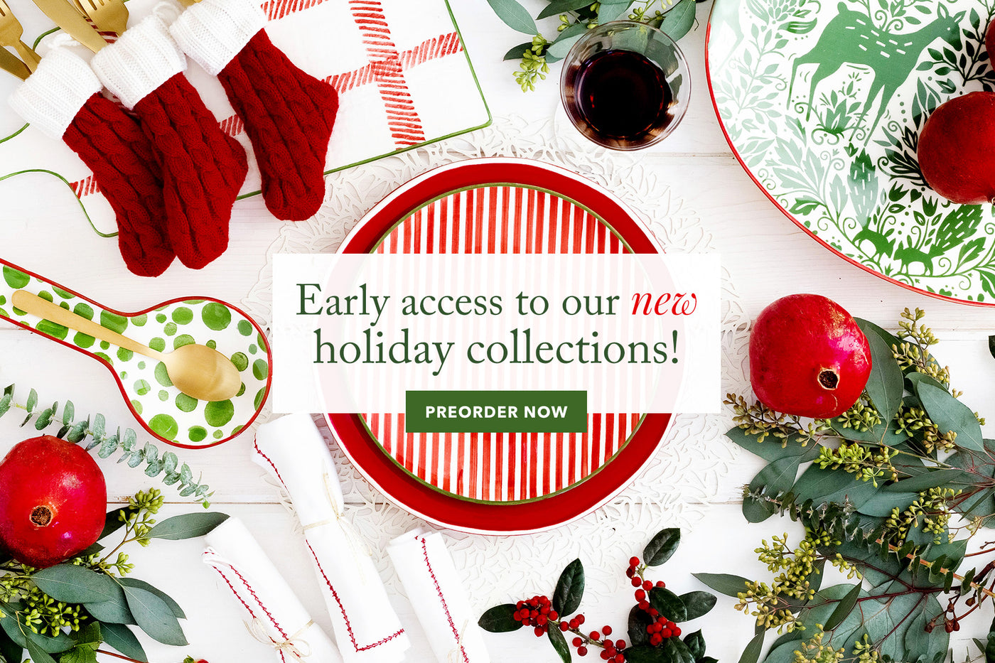 Early Access to our NEW Holiday Collections! Preorder, now!