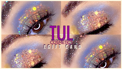 TUL COSMETICS E-GIFT CARD - Lipgloss lipstick eyeshadow glitter blush highlighter foundation