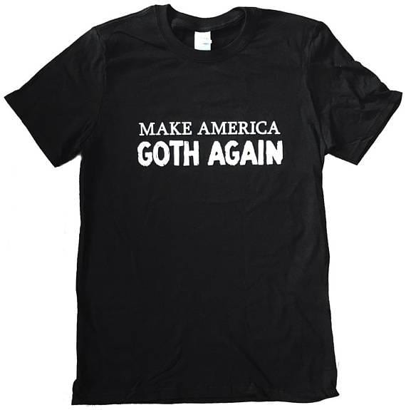 Make American Goth Again - electric-pagan
