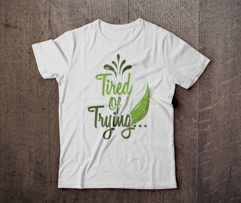 Tired Of Trying T - Shirt