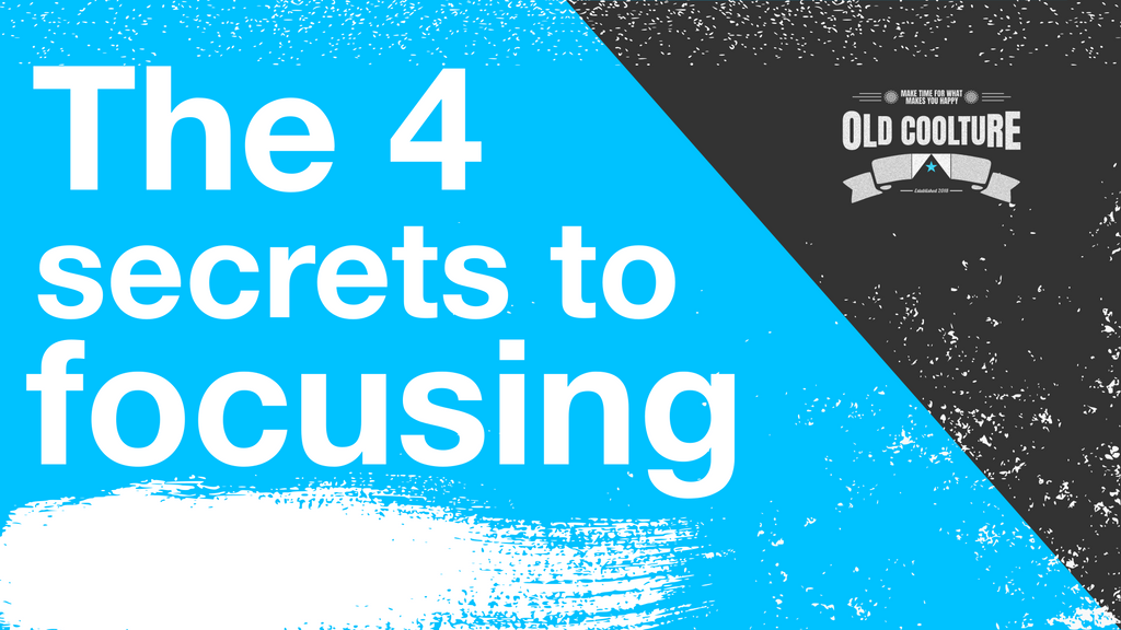 The 4 secrets to focusing