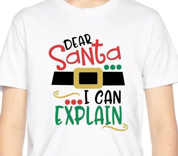 Dear Santa, I can explain shirt - Newborn to Adult 3XL