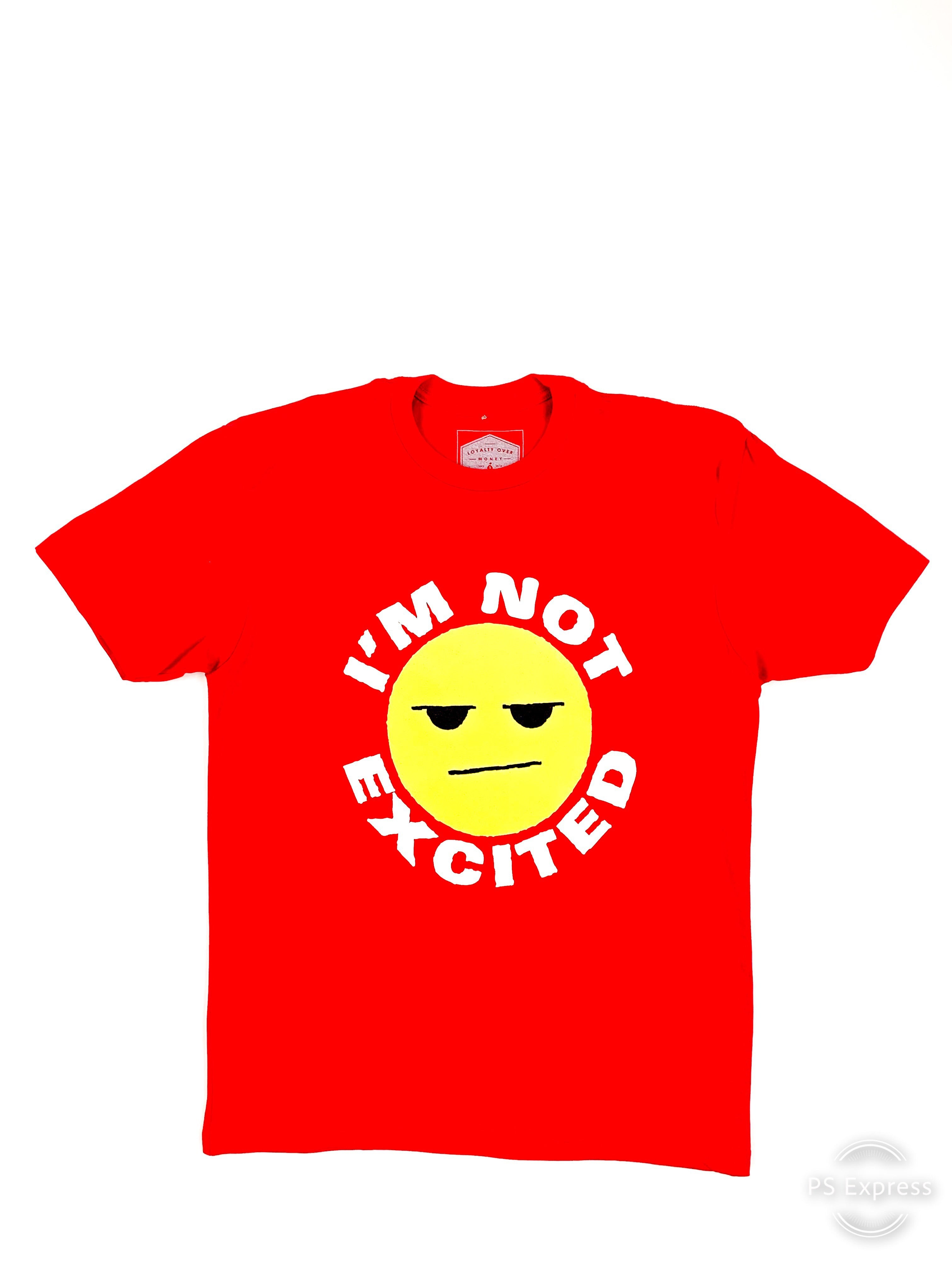 IM NOT EXCITED SHIRTS