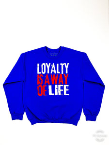 LOYALTY IS A WAY OF LIFE CREWNECKS