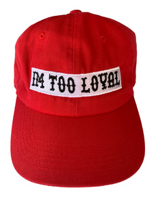 IM TOO LOYAL HATS