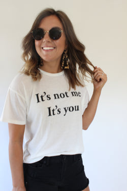It's Not Me Its You Tee
