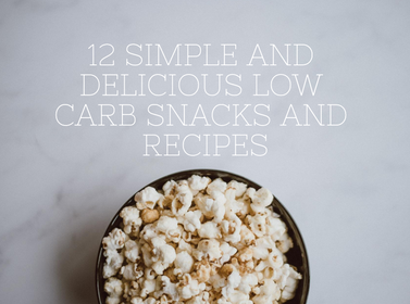 12 Simple and Delicious Low Carb Snacks and Recipes