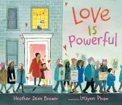 Love is Powerful, By Heather Dean  brewer & Leuyen Phan