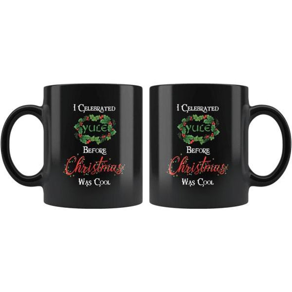 teelaunch Drinkware 11oz I Celebrated Yule Before Christmas Was Cool Mug