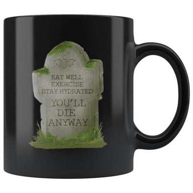 teelaunch Drinkware 11oz You'll Die Anyway Black Coffee Mug